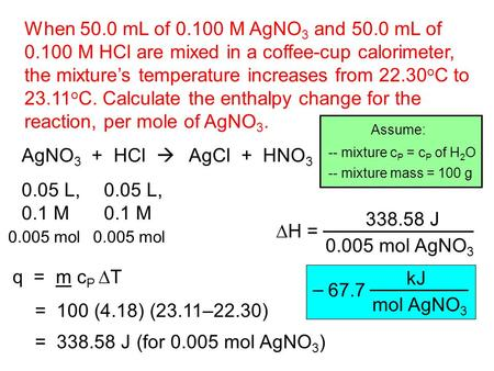 AgNO 3 + HCl  When 50.0 mL of 0.100 M AgNO 3 and 50.0 mL of 0.100 M HCl are mixed in a coffee-cup calorimeter, the mixture's temperature increases from.
