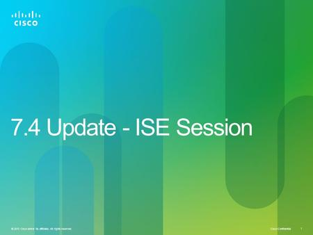 7.4 Update - ISE Session.