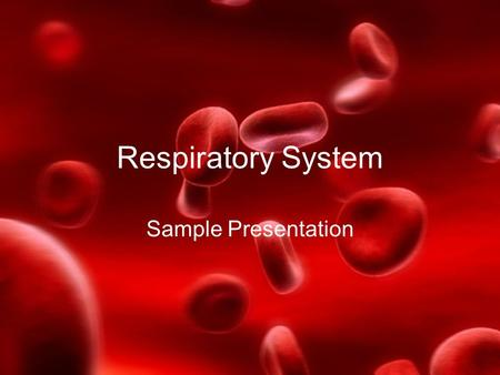 Respiratory System Sample Presentation. ORGANS The main organs that make up the respiratory system are: Mouth Nose Lungs Trachea Bronchi Diaphragm.