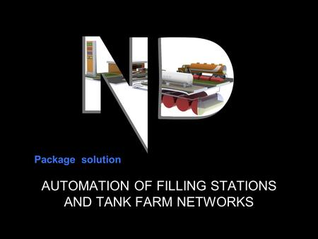 AUTOMATION OF FILLING STATIONS AND TANK FARM NETWORKS Package solution.