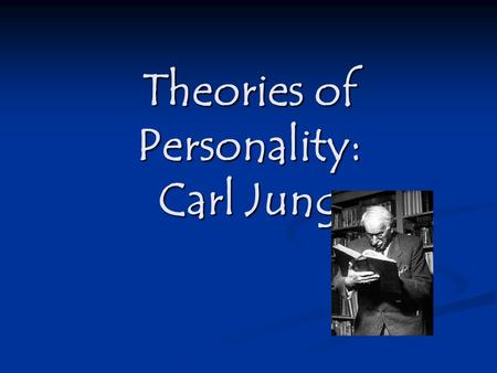 Theories of Personality: Carl Jung. Who was Carl Jung? Jung was a colleague of Freud Jung was a colleague of Freud He was obsessed with the unconscious.