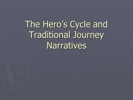 The Hero's Cycle and Traditional Journey Narratives.