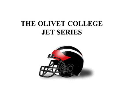 THE OLIVET COLLEGE JET SERIES. THE VISION OF A CHAMPION IS SOMONE WHO IS BENT OVER, DRENCHED IN SWEAT, AT THE POINT OF EXHAUSTION WHEN NO ONE ELSE IS.
