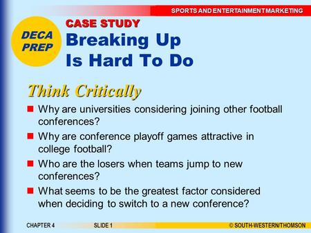 © SOUTH-WESTERN/THOMSON SPORTS AND ENTERTAINMENT MARKETING DECA PREP CHAPTER 4SLIDE 1 CASE STUDY CASE STUDY Breaking Up Is Hard To Do Think Critically.