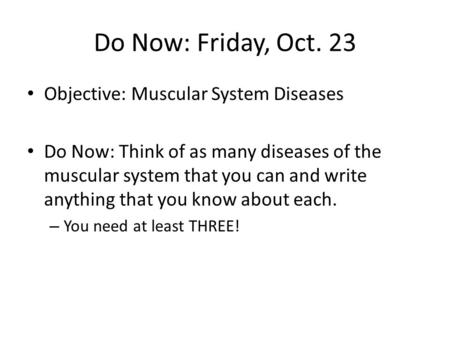 Do Now: Friday, Oct. 23 Objective: Muscular System Diseases