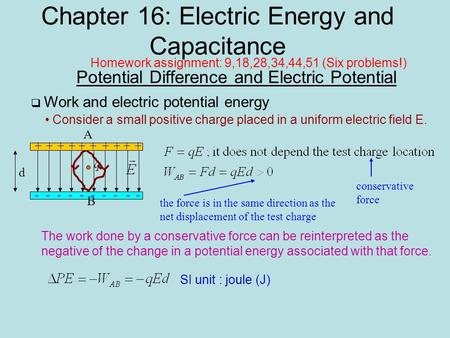 Chapter 16: Electric Energy and Capacitance Potential Difference and Electric Potential  Work and electric potential energy Consider a small positive.