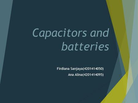 Capacitors and batteries Firdiana Sanjaya(4201414050) Ana Alina(4201414095)