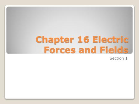 Chapter 16 Electric Forces and Fields Section 1. Electricity Static Electricity- a buildup of electrons - Ex: sliding your feet across the carpet Current.