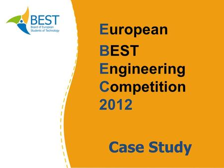 European BEST Engineering Competition 2012 Case Study.