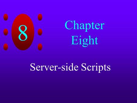 8 Chapter Eight Server-side Scripts. 8 Chapter Objectives Create dynamic Web pages that retrieve and display database data using Active Server Pages Process.