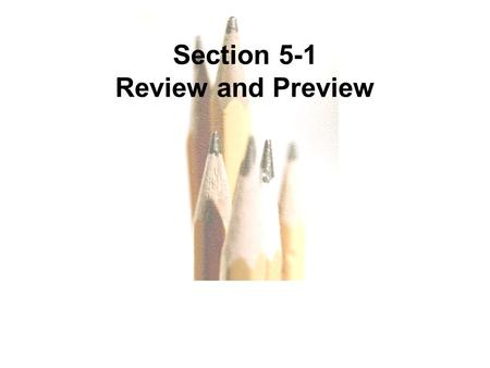 5.1 - 1 Copyright © 2010, 2007, 2004 Pearson Education, Inc. All Rights Reserved. Section 5-1 Review and Preview.
