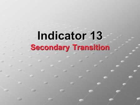Indicator 13 Secondary Transition. Main Menu SPP13 has a navigation toolbar located at the top of each screen. If you use the toolbar to navigate to another.