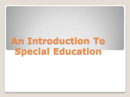 An Introduction To Special Education An Introduction To Special Education.