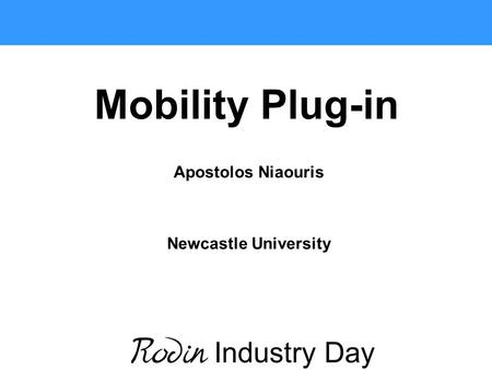 Apostolos Niaouris Newcastle University Industry Day Mobility Plug-in.