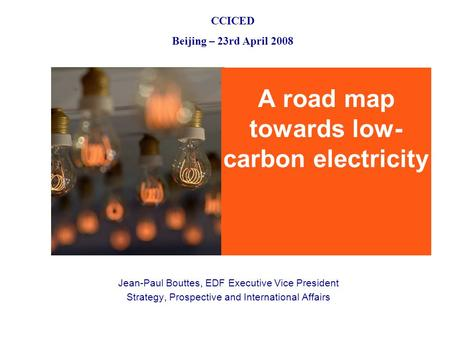 A road map towards low- carbon electricity Jean-Paul Bouttes, EDF Executive Vice President Strategy, Prospective and International Affairs CCICED Beijing.