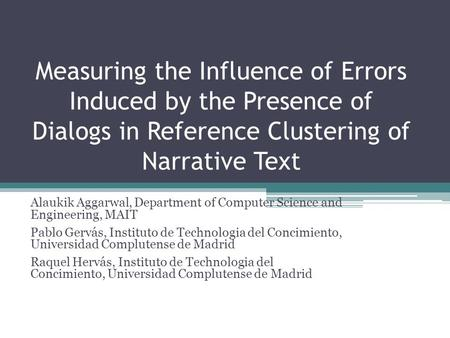 Measuring the Influence of Errors Induced by the Presence of Dialogs in Reference Clustering of Narrative Text Alaukik Aggarwal, Department of Computer.