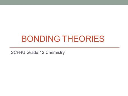 BONDING THEORIES SCH4U Grade 12 Chemistry. Lewis Theory of Bonding (1916) Key Points:  The noble gas electron configurations are most stable.  Stable.