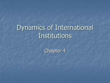 Dynamics of International Institutions Chapter 4.