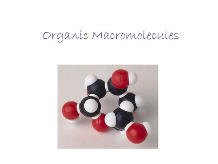 Organic Macromolecules. Organic Contains carbon and hydrogen atoms together Example: –CH 4 :methane –CO 2 :carbon dioxide –C 6 H 12 O 6 : sugar –H 2 O:water.