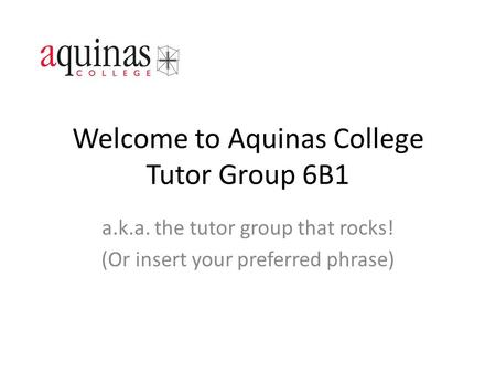 Welcome to Aquinas College Tutor Group 6B1 a.k.a. the tutor group that rocks! (Or insert your preferred phrase)
