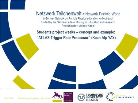 Netzwerk Teilchenwelt = Network Particle World A German Network on Particle Physics education and outreach funded by the German Federal Ministry of Education.