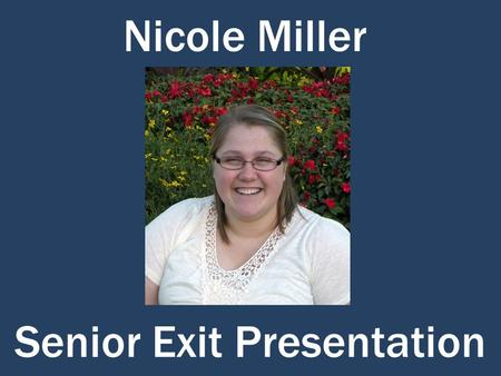 Nicole Miller Senior Exit Presentation. Personality intelligent funny determined friendly happy outgoing Who am I?