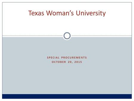SPECIAL PROCUREMENTS OCTOBER 20, 2015 Texas Woman's University.