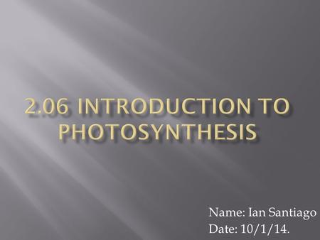 Name: Ian Santiago Date: 10/1/14.. A light-dependant reaction is the steps in photosynthesis that convert the energy from the sun, into chemical energy.