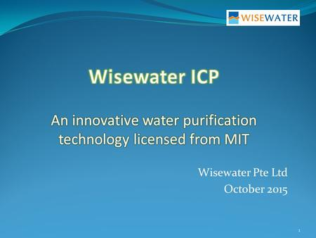 Wisewater Pte Ltd October 2015 1. Inadequate existing technologies 2 RO: Reverse Osmosis remove both TDS* and TSS*, but: Very low tolerance to fouling.