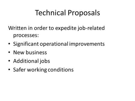 Technical Proposals Written in order to expedite job-related processes: Significant operational improvements New business Additional jobs Safer working.