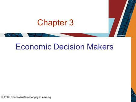 Chapter 3 Economic Decision Makers © 2009 South-Western/Cengage Learning.