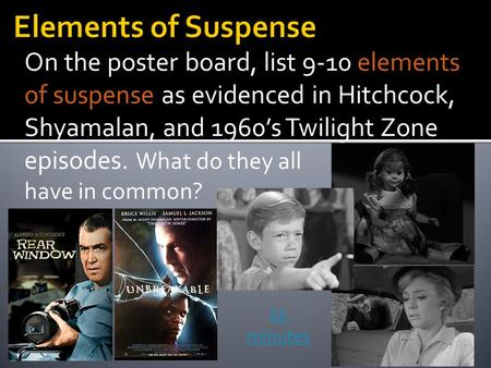 On the poster board, list 9-10 elements of suspense as evidenced in Hitchcock, Shyamalan, and 1960's Twilight Zone episodes. What do they all have in common?