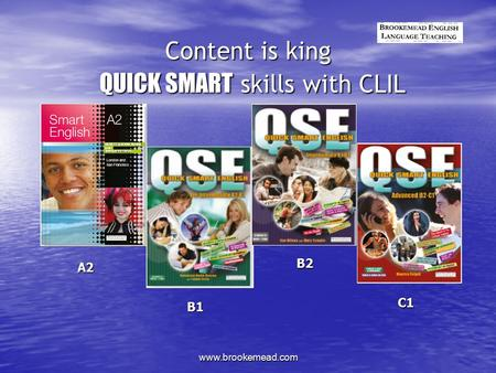 Www.brookemead.com Content is king QUICK SMART skills with CLIL A2 B1 B2 C1.