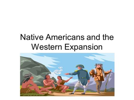 Native Americans and the Western Expansion. Following the Buffalo The increase of settlers on the Plains in the latter part of the nineteenth century.