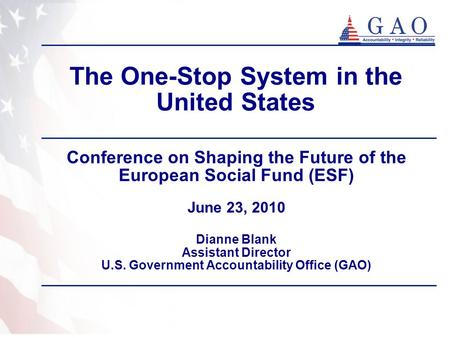 The One-Stop System in the United States Conference on Shaping the Future of the European Social Fund (ESF) June 23, 2010 Dianne Blank Assistant Director.