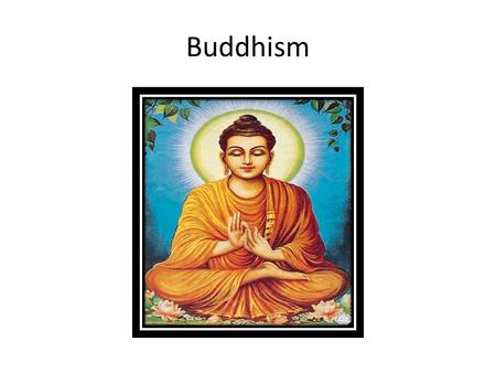 Buddhism. Introduction Buddhism began in northeastern India and is based on the teachings of Siddhartha Gautama. The religion is 2,500 years old and is.