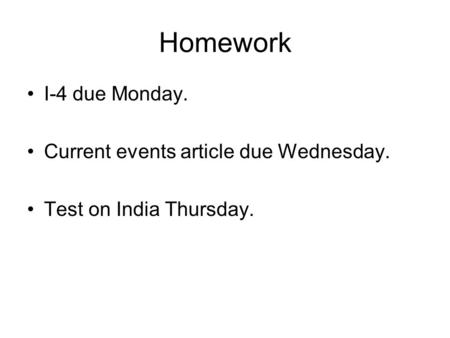 Homework I-4 due Monday. Current events article due Wednesday. Test on India Thursday.