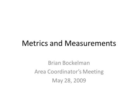Metrics and Measurements Brian Bockelman Area Coordinator's Meeting May 28, 2009.