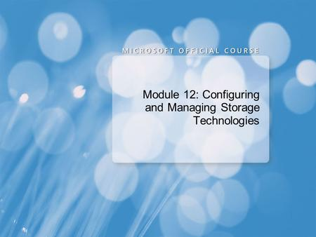 Module 12: Configuring and Managing Storage Technologies.