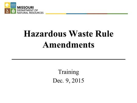 Hazardous Waste Rule Amendments ___________________________ Training Dec. 9, 2015.