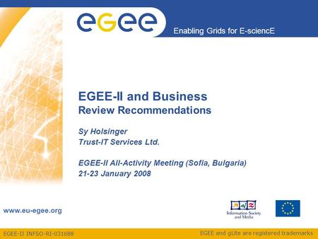 EGEE-II INFSO-RI-031688 Enabling Grids for E-sciencE www.eu-egee.org EGEE and gLite are registered trademarks EGEE-II and Business Review Recommendations.