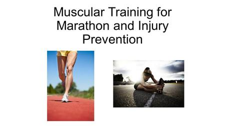Muscular Training for Marathon and Injury Prevention.