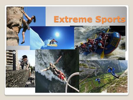 Extreme Sports. Rock Climbing Colorado Rock climbing It is an extreme sport you can practise in groups. You mustn't practise alone!! You can climb in.