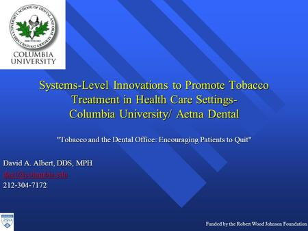 Systems-Level Innovations to Promote Tobacco Treatment in Health Care Settings- Columbia University/ Aetna Dental Tobacco and the Dental Office: Encouraging.