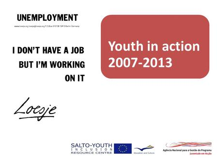 SALTO TC Unemployment 7-13.06.2009 Guimaraes, Portugal Youth in action 2007-2013.