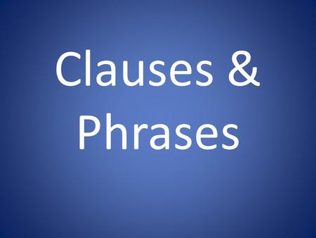 Clauses & Phrases.