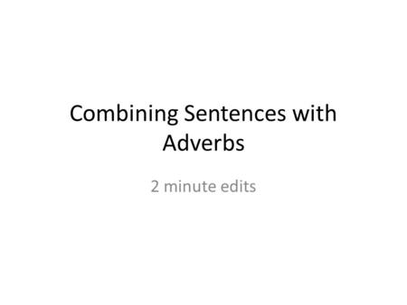 Combining Sentences with Adverbs 2 minute edits. Combine sentences with Adverbs I am going to the park. I am going today. a.I am going today to the park.