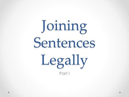 "Joining Sentences Legally Part I. Day 1: Free Write On the first page of your journal, write the title, ""Joining Sentences Legally."" You may choose a."
