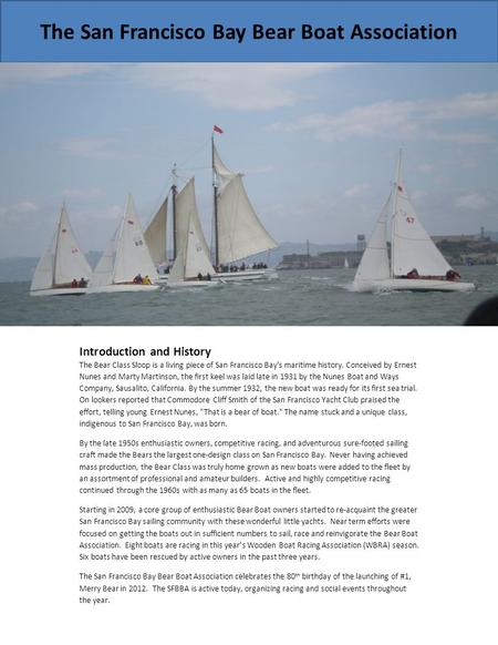 The San Francisco Bay Bear Boat Association Introduction and History The Bear Class Sloop is a living piece of San Francisco Bay's maritime history. Conceived.