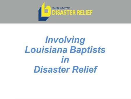 Involving Louisiana Baptists in Disaster Relief. Brief History Began in 1966 with action of SBC to authorize $50,000 to be used by Home Mission Board.